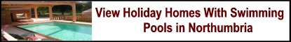Click Here To View All Holiday Homes With Swimming Pools in Northumbria